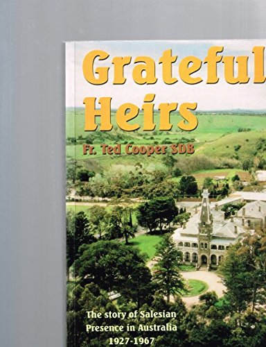 Grateful Heirs: The Story of Salesian Presence in Australia, 1927-1967: Ted Cooper