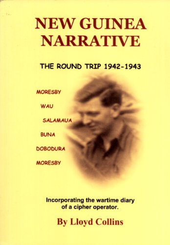 9780646416960: New Guinea Narrative, the Round Trip 1942-1943: Incorporating the Wartime Diary of a Cipher Operator