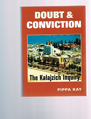 Doubt & Conviction: The Kalajzich Inquiry.: KAY, PIPPA.