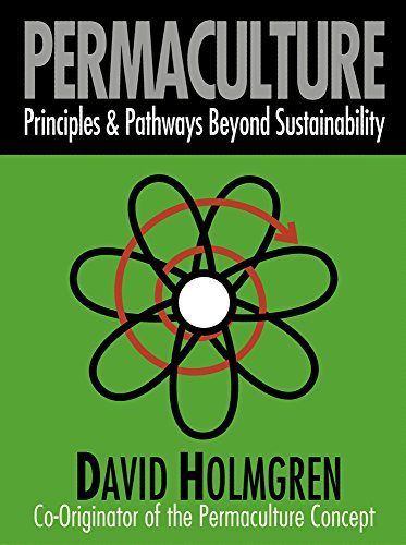 Permaculture: Principles and Pathways beyond Sustainability: Holmgren, David
