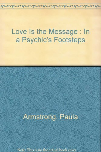 9780646419619: Love Is the Message : In a Psychic's Footsteps