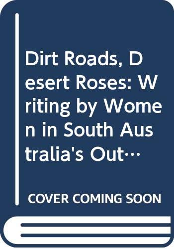9780646420394: Dirt Roads, Desert Roses: Writing by Women in South Australia's Outback