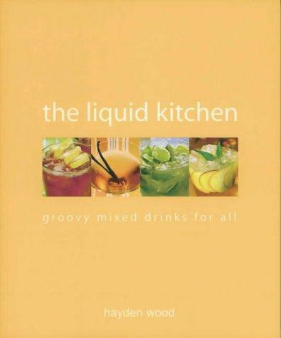 The Liquid Kitchen: Groovy Drinks: Hayden Wood