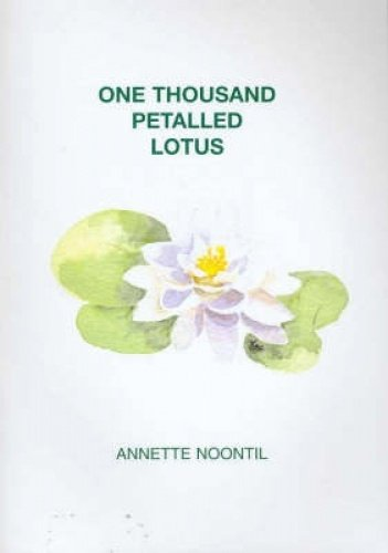One Thousand Petalled Lotus (Paperback): Annette Noontil