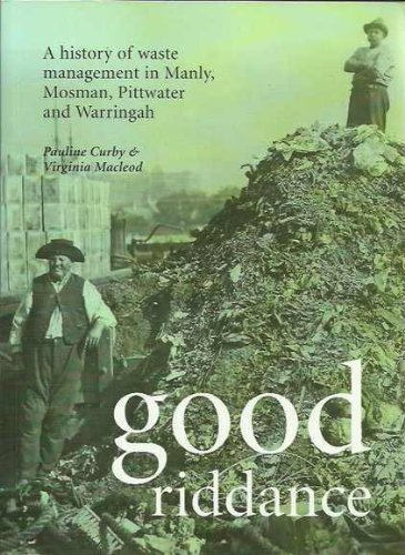 Good Riddance: A History of Waste Management: Curby, Pauline; Macleod,