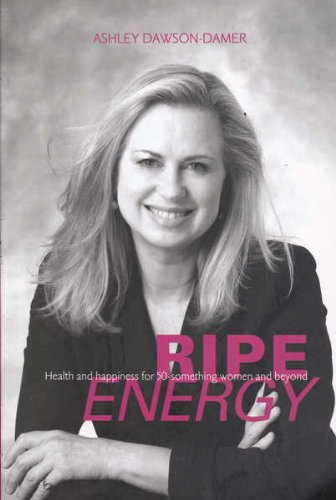 9780646429922: Ripe energy : health and happiness for 50-something women and beyond.