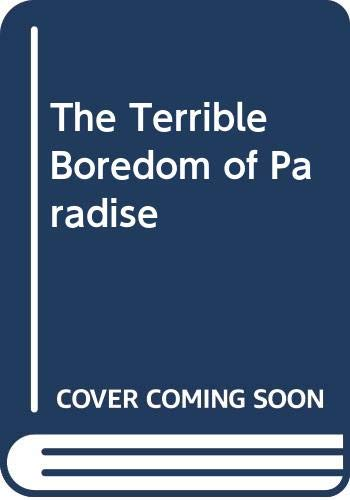 THE TERRIBLE BOREDOM OF PARADISE. (SIGNED): HENDERSON, Derek, Hanna