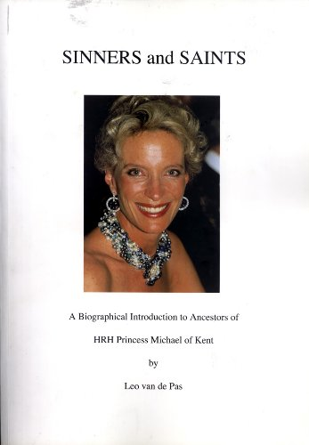Sinners and Saints: A Biographical Introduction to the Ancestors of HRH Princess Michael of Kent: ...
