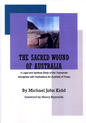 The Sacred Wound of Australia: A Legal and Spiritual Study of the Tasmanian Aborigines with ...