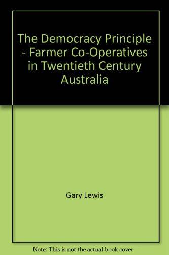 9780646465876: The Democracy Principle - Farmer Co-Operatives in Twentieth Century Australia