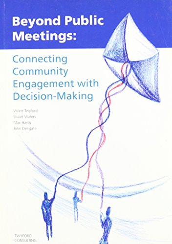 Beyond Public Meetings; Connecting Community Engagement with Decision-Making: Twyford, Vivien; ...