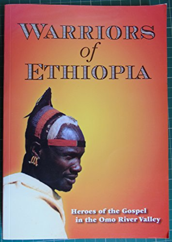 9780646468709: Warriors of Ethiopia: Ethiopian National Missionaries, Heroes of the Gospel in the Omo River Valley