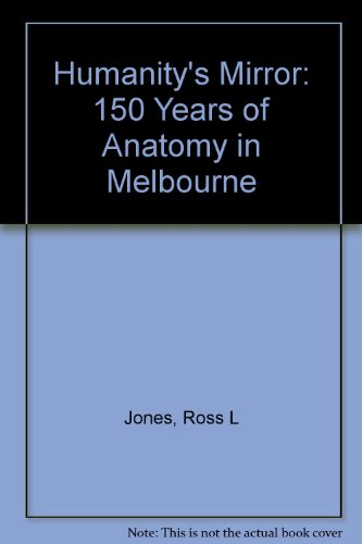 9780646473000: Humanity's Mirror: 150 Years of Anatomy in Melbourne