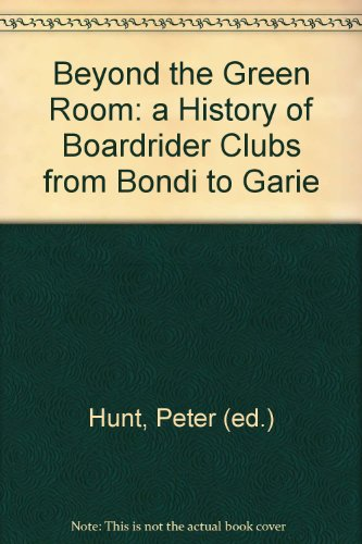 9780646477657: Beyond the Green Room: a History of Boardrider Clubs from Bondi to Garie