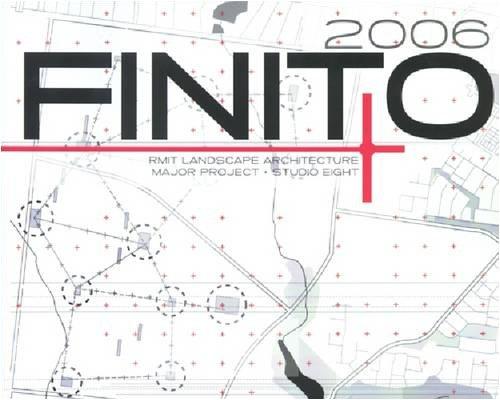Finito 2006: RMIT Landscape Architecture Major Project and Studio Eight: n/a