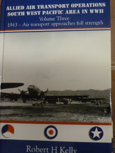 9780646484143: Allied Air Transport Operations South West Pacific Area in WWII - Volume Three - 1943 - Air Transport Approaches full Strength