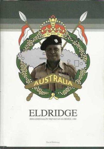 9780646485409: Eldridge: Brigadier Ralph Trevelyan Eldridge, OBE. 24th June 1917 - 19th November 2001