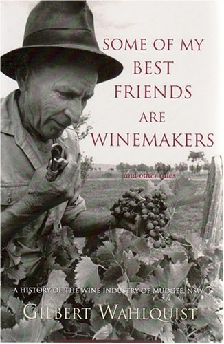 9780646489254: Some of My Best Friends Are Winemakers: A History of the Wine Industry of Mudgee, N.S.W.