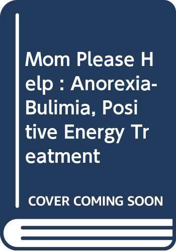 9780646492780: Mom Please Help : Anorexia-Bulimia, Positive Energy Treatment
