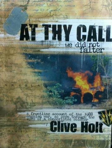 9780646499345: AT THY CALL WE DID NOT FALTER: A Frontline Account of the 1988 Angolan War, as seen through the eyes of a Conscripted Soldier