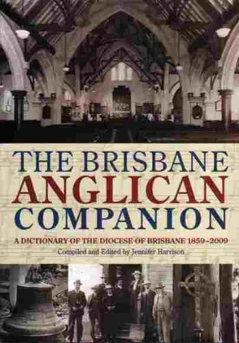 The Brisbane Anglican Companion. A Dictionary of the Diocese of Brisbane 1859-2009.