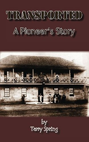 Transported. A Pioneer's Story.: Spring, Terry.