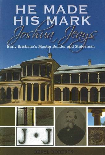 9780646521800: He Made His Mark: Joshua Jeays: Early Brisbane's Master Builder and Statesman