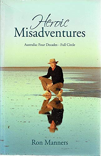 Heroic Misadventures; Australia; Four Decades - Full: Ron Manners