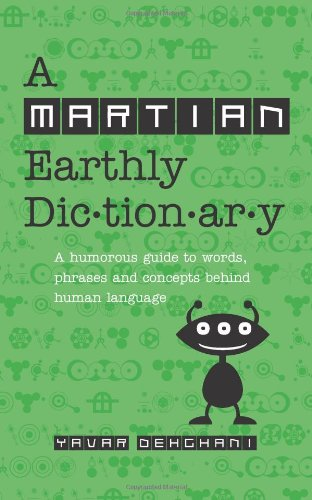 9780646526706: A Martian Earthly Dictionery: A humorous guide to words, phrases and concepts behind human language