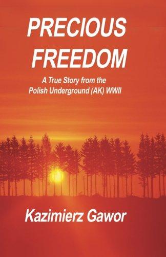 Precious Freedom: A True Story of the: Kazimierz Gawor