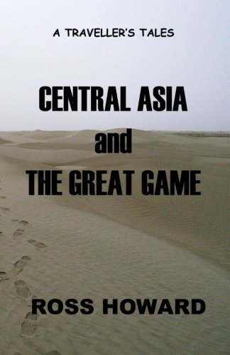 A Travellers Tales - Central Asia and The Great Game: Being of Travels Through Pakistan, Chinese ...