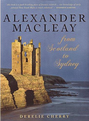 Alexander Macleay: From Scotland to Sydney: Cherry, Derelie