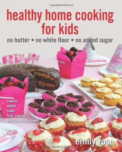 9780646573052: Healthy Home Cooking For Kids: no butter, no white flour, no added sugar: Volume 2
