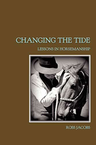 Changing The Tide: Lessons In Horsemanship: Jacobs, Ross