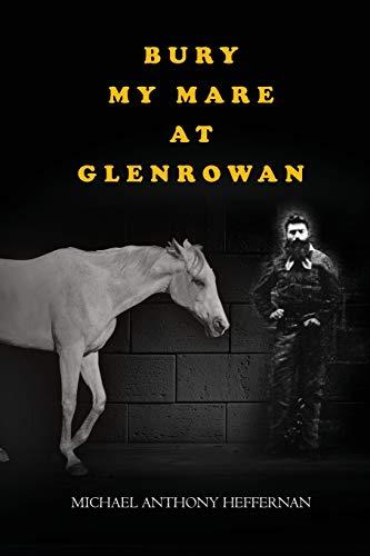 Bury my Mare at Glenrowan: Michael Heffernan