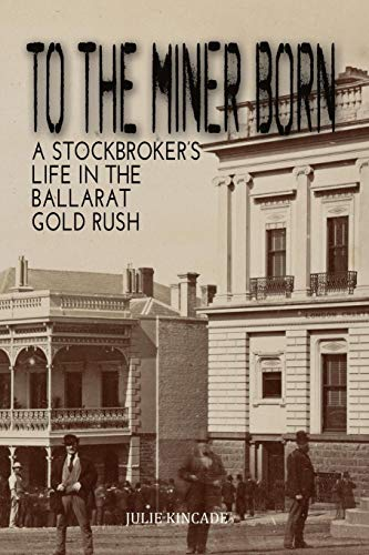 9780646945576: TO THE MINER BORN: A Stockbroker's Life in the Ballarat Gold Rush