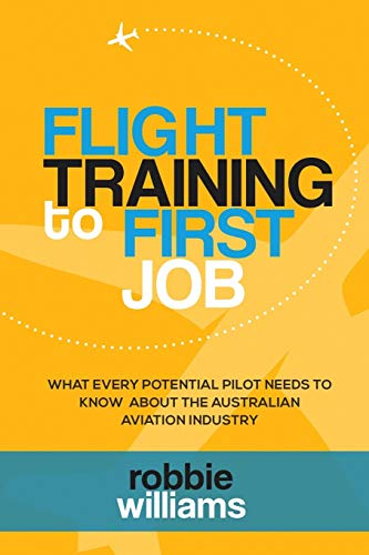 9780646948881: Flight Training to First Job: What Every Potential Pilot Needs to Know about the Australian Aviation Industry