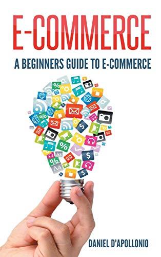E-Commerce a Beginners Guide to E-Commerce (Hardback): Daniel D'apollonio
