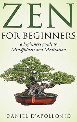 Zen for Beginners a Beginners Guide to: Daniel D'apollonio