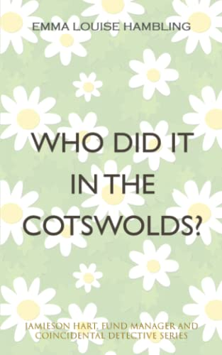 Who Did It in the Cotswolds?: Jamieson Hart, Fund Manager and Coincidental Detective Series: Emma ...