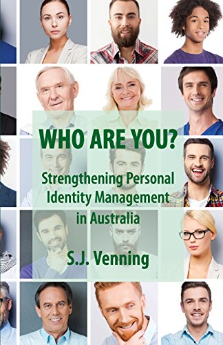 Who Are You?: Strengthening Personal Identity Management in Australia: Steve J Venning