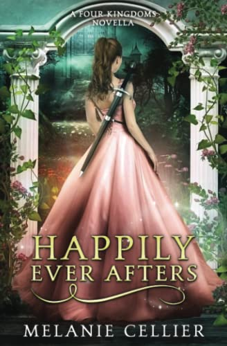 Happily Ever Afters: A Reimagining of Snow White and Rose Red: Melanie Cellier