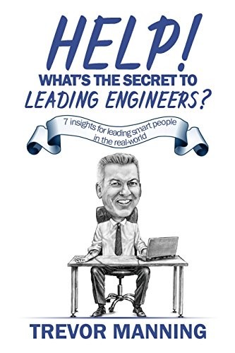 Help! What's the secret to Leading Engineers?: Manning, Trevor