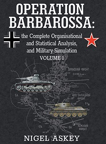 Operation Barbarossa: the Complete Organisational and Statistical: Nigel Askey