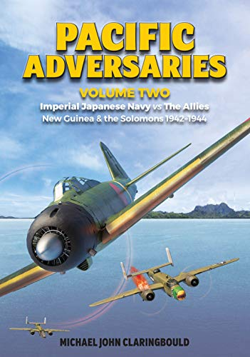 9780648665908: Pacific Adversaries: Imperial Japanese Navy vs. The Allies, New Guinea & the Solomons 1942-1944