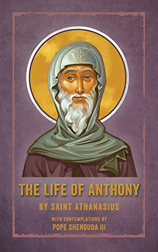 The Life of Anthony: With Contemplations by: Athanasius, Saint, Shenouda