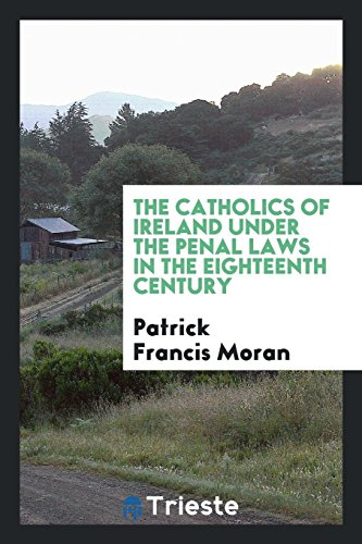 9780649000517: The Catholics of Ireland Under the Penal Laws in the Eighteenth Century