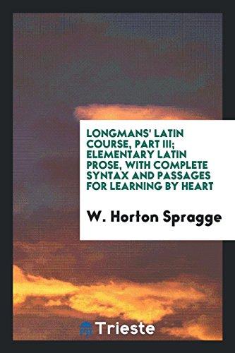 Longmans Latin Course, Part III; Elementary Latin: W Horton Spragge