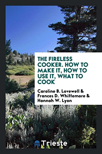 9780649003754: The Fireless Cooker. How to Make It, How to Use It, What to Cook