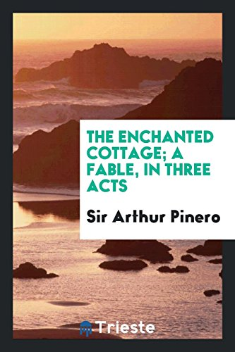 9780649004454: The Enchanted Cottage; A Fable, in Three Acts